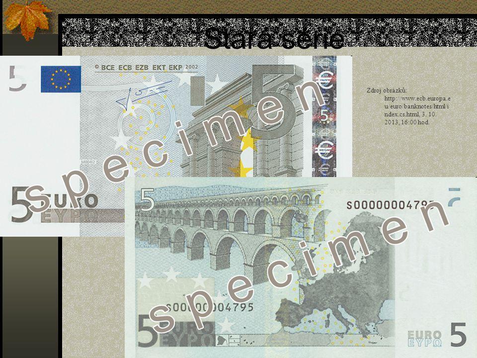 Stará série Zdroj obrázků: http://www.ecb.europa.eu/euro/banknotes/html/index.cs.html, 3. 10. 2013, 16:00 hod.