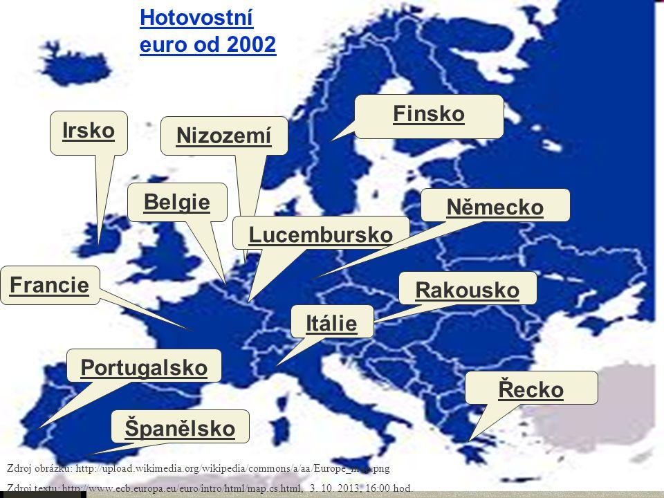 Eurozóna Hotovostní euro od 2002 Finsko Irsko Nizozemí Belgie Německo