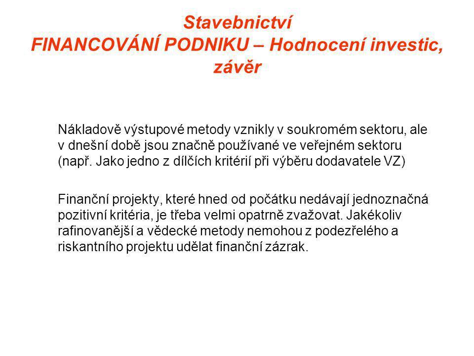 Stavebnictví FINANCOVÁNÍ PODNIKU – Hodnocení investic, závěr