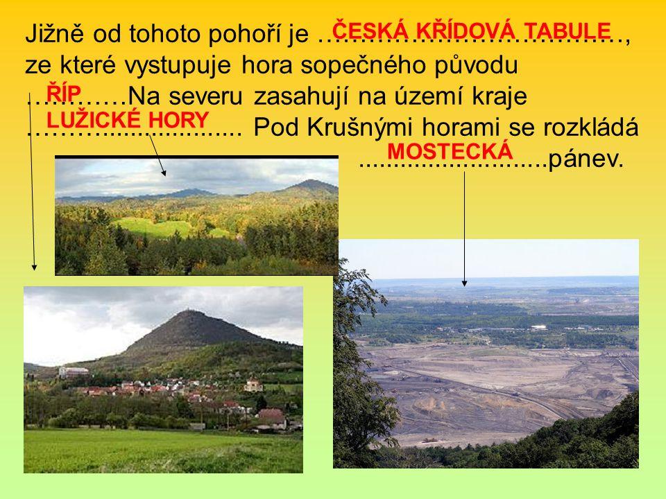 Jižně od tohoto pohoří je ………………………………, ze které vystupuje hora sopečného původu …………Na severu zasahují na území kraje ……….................... Pod Krušnými horami se rozkládá ...........................pánev.