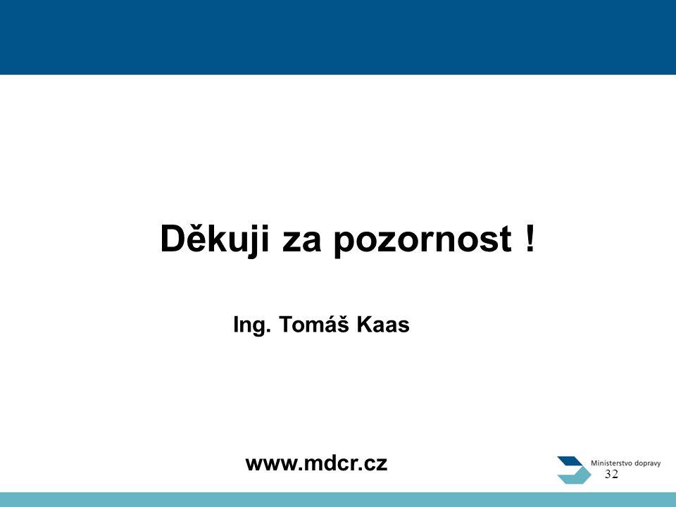 Děkuji za pozornost ! Ing. Tomáš Kaas www.mdcr.cz
