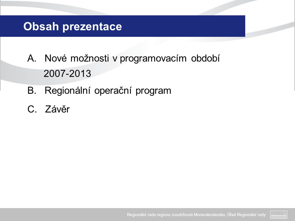 Obsah prezentace Nové možnosti v programovacím období 2007-2013
