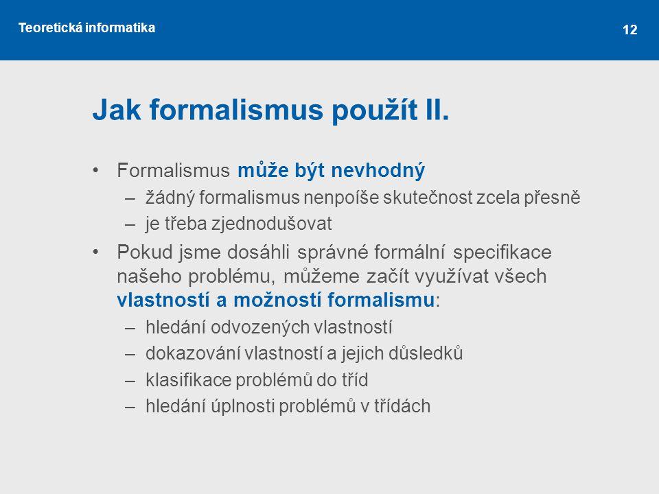 Jak formalismus použít II.