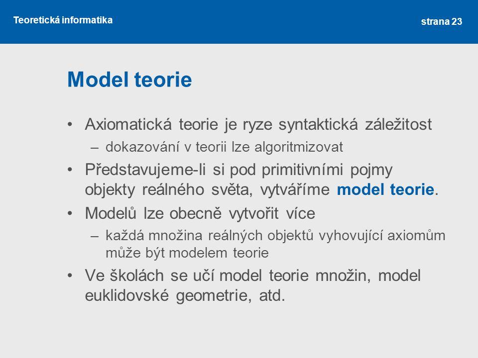 Model teorie Axiomatická teorie je ryze syntaktická záležitost