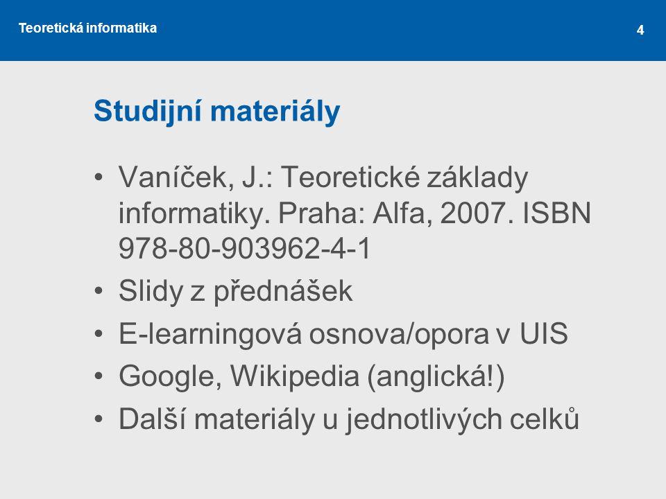 Studijní materiály Vaníček, J.: Teoretické základy informatiky. Praha: Alfa, 2007. ISBN 978-80-903962-4-1.