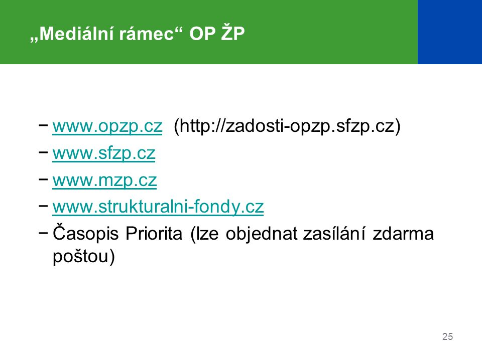 """Mediální rámec OP ŽP www.opzp.cz (http://zadosti-opzp.sfzp.cz) www.sfzp.cz. www.mzp.cz. www.strukturalni-fondy.cz."