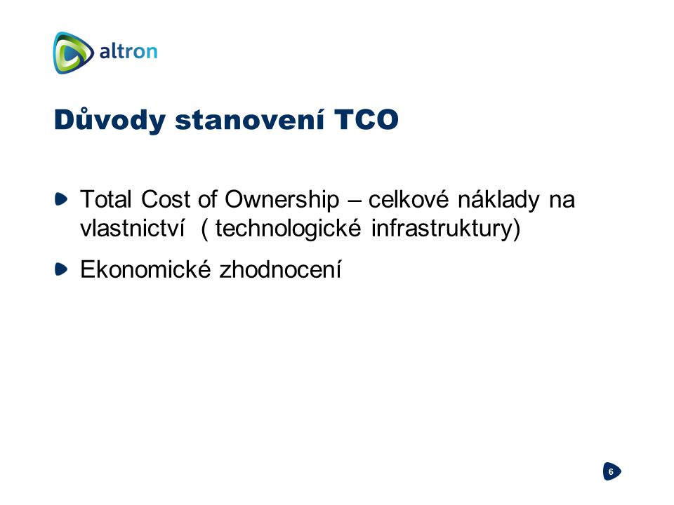 Důvody stanovení TCO Total Cost of Ownership – celkové náklady na vlastnictví ( technologické infrastruktury)