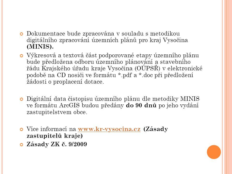 Dokumentace bude zpracována v souladu s metodikou digitálního zpracování územních plánů pro kraj Vysočina (MINIS).