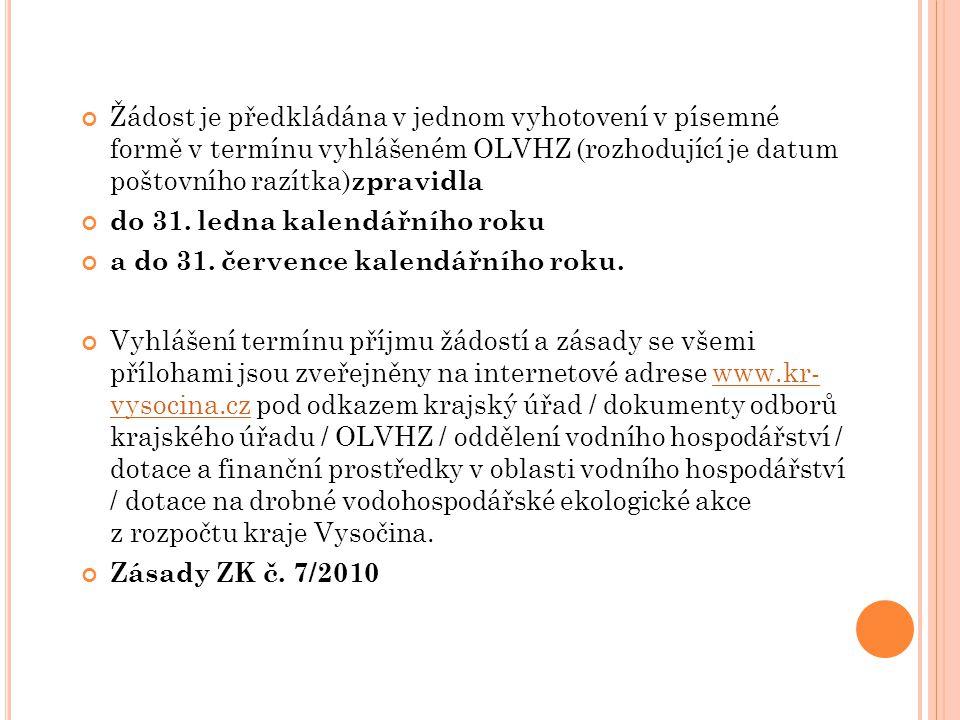 Žádost je předkládána v jednom vyhotovení v písemné formě v termínu vyhlášeném OLVHZ (rozhodující je datum poštovního razítka)zpravidla