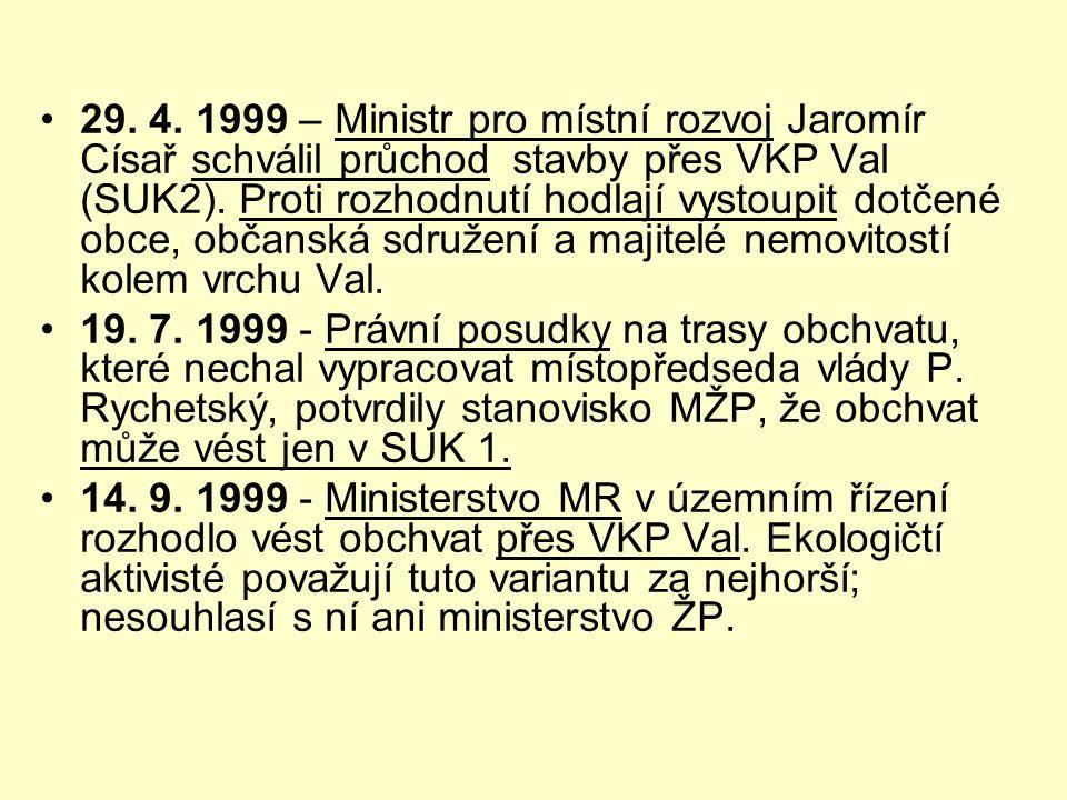 29. 4. 1999 – Ministr pro místní rozvoj Jaromír Císař schválil průchod stavby přes VKP Val (SUK2). Proti rozhodnutí hodlají vystoupit dotčené obce, občanská sdružení a majitelé nemovitostí kolem vrchu Val.