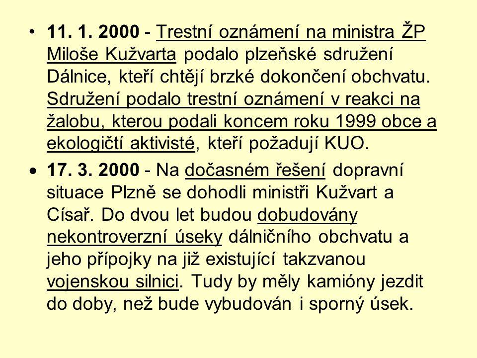 11. 1. 2000 - Trestní oznámení na ministra ŽP Miloše Kužvarta podalo plzeňské sdružení Dálnice, kteří chtějí brzké dokončení obchvatu. Sdružení podalo trestní oznámení v reakci na žalobu, kterou podali koncem roku 1999 obce a ekologičtí aktivisté, kteří požadují KUO.