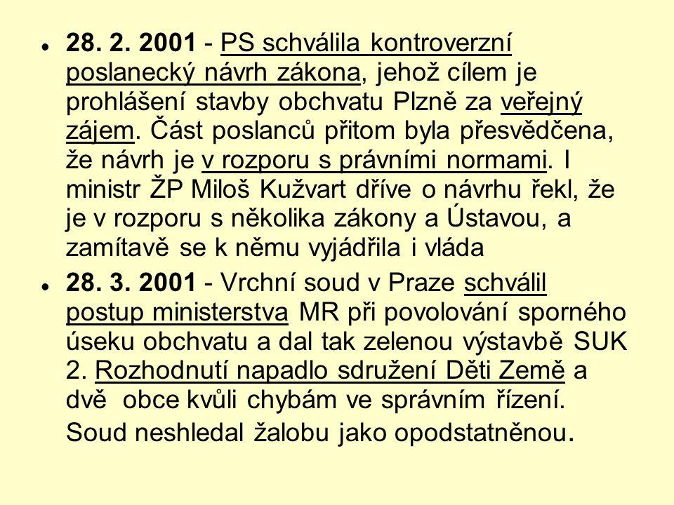 28. 2. 2001 - PS schválila kontroverzní poslanecký návrh zákona, jehož cílem je prohlášení stavby obchvatu Plzně za veřejný zájem. Část poslanců přitom byla přesvědčena, že návrh je v rozporu s právními normami. I ministr ŽP Miloš Kužvart dříve o návrhu řekl, že je v rozporu s několika zákony a Ústavou, a zamítavě se k němu vyjádřila i vláda