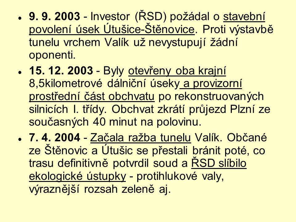 9. 9. 2003 - Investor (ŘSD) požádal o stavební povolení úsek Útušice-Štěnovice. Proti výstavbě tunelu vrchem Valík už nevystupují žádní oponenti.