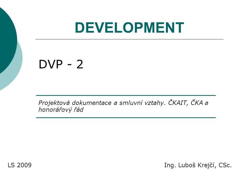 DEVELOPMENT DVP - 2. Projektová dokumentace a smluvní vztahy. ČKAIT, ČKA a honorářový řád. LS 2009.