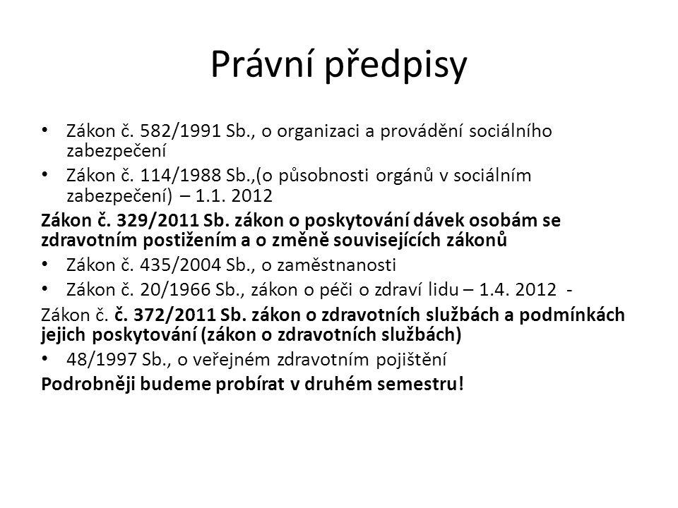 Právní předpisy Zákon č. 582/1991 Sb., o organizaci a provádění sociálního zabezpečení.