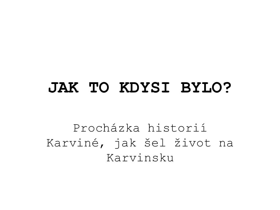 Procházka historií Karviné, jak šel život na Karvinsku