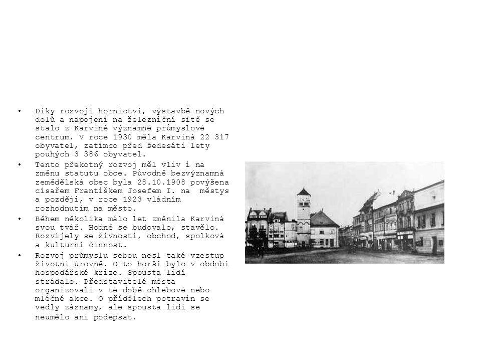 Díky rozvoji hornictví, výstavbě nových dolů a napojení na železniční sítě se stalo z Karviné významné průmyslové centrum. V roce 1930 měla Karviná 22 317 obyvatel, zatímco před šedesáti lety pouhých 3 386 obyvatel.