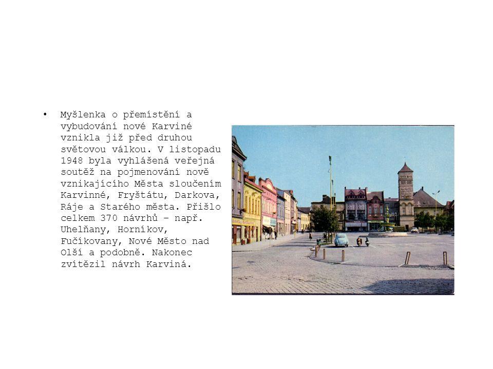 Myšlenka o přemístění a vybudování nové Karviné vznikla již před druhou světovou válkou.