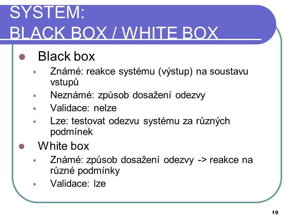 SYSTÉM: BLACK BOX / WHITE BOX