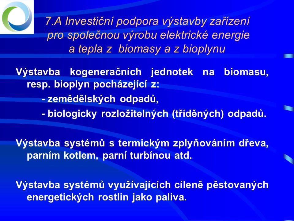 7.A Investiční podpora výstavby zařízení pro společnou výrobu elektrické energie a tepla z biomasy a z bioplynu