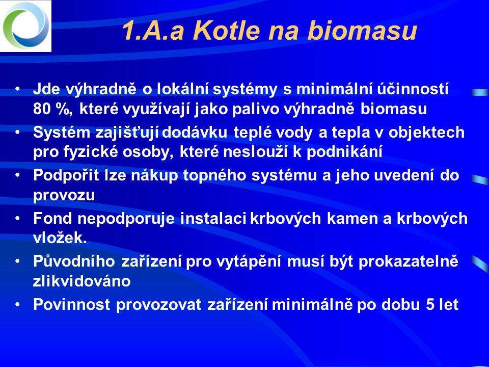1.A.a Kotle na biomasu Jde výhradně o lokální systémy s minimální účinností 80 %, které využívají jako palivo výhradně biomasu.