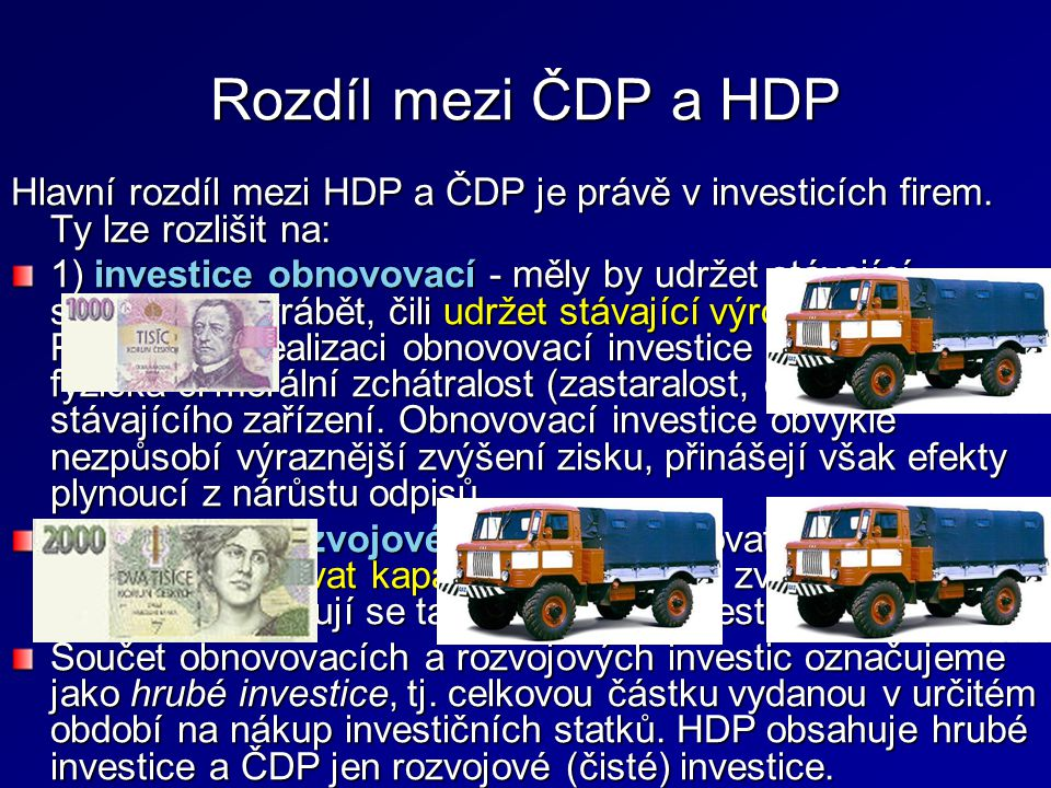 Rozdíl mezi ČDP a HDP Hlavní rozdíl mezi HDP a ČDP je právě v investicích firem. Ty lze rozlišit na: