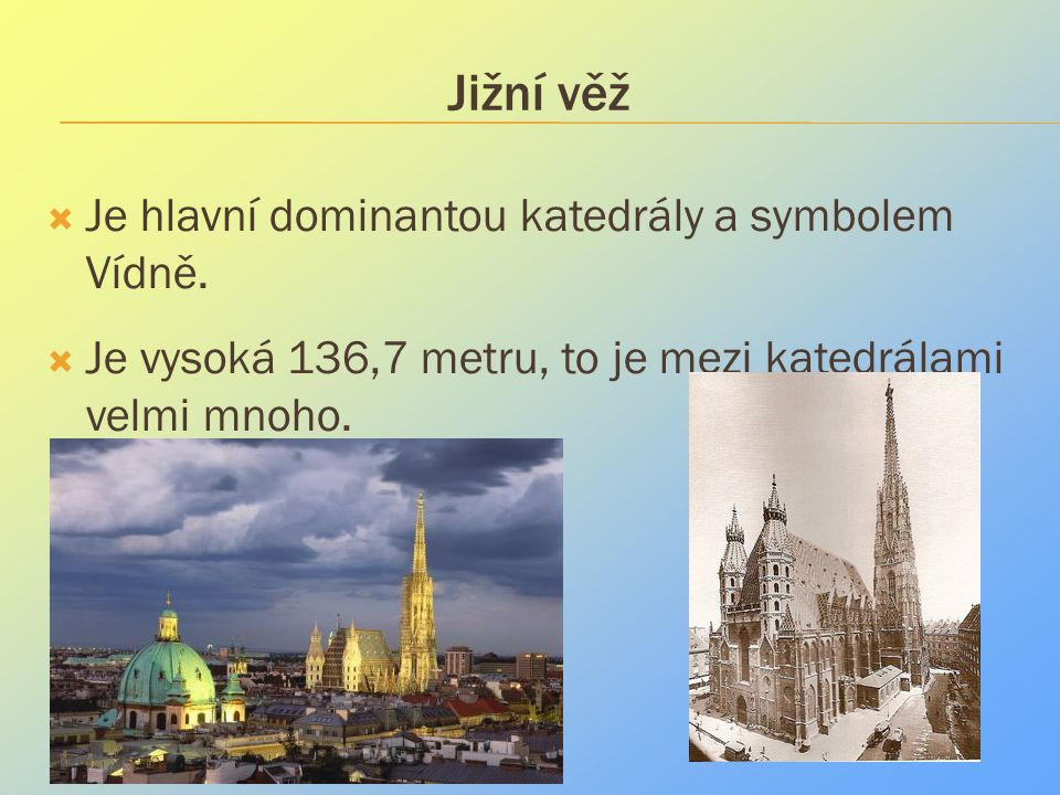 Jižní věž Je hlavní dominantou katedrály a symbolem Vídně.