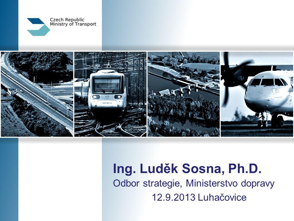 Ing. Luděk Sosna, Ph.D. Odbor strategie, Ministerstvo dopravy