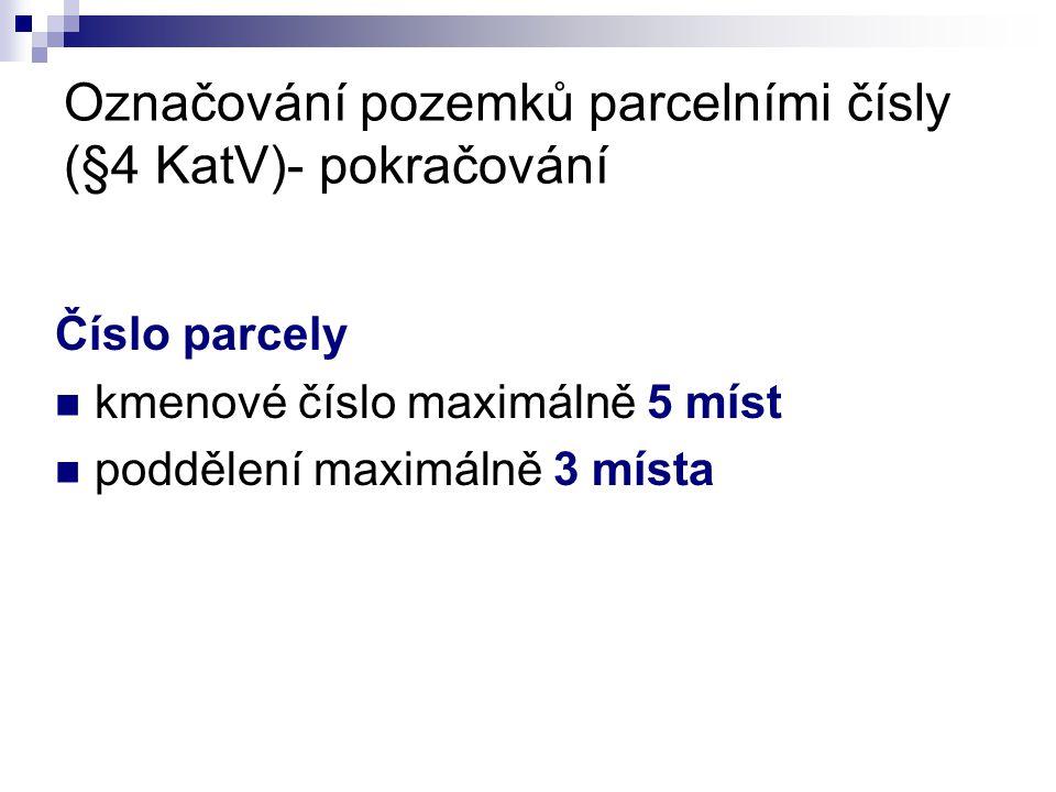 Označování pozemků parcelními čísly (§4 KatV)- pokračování