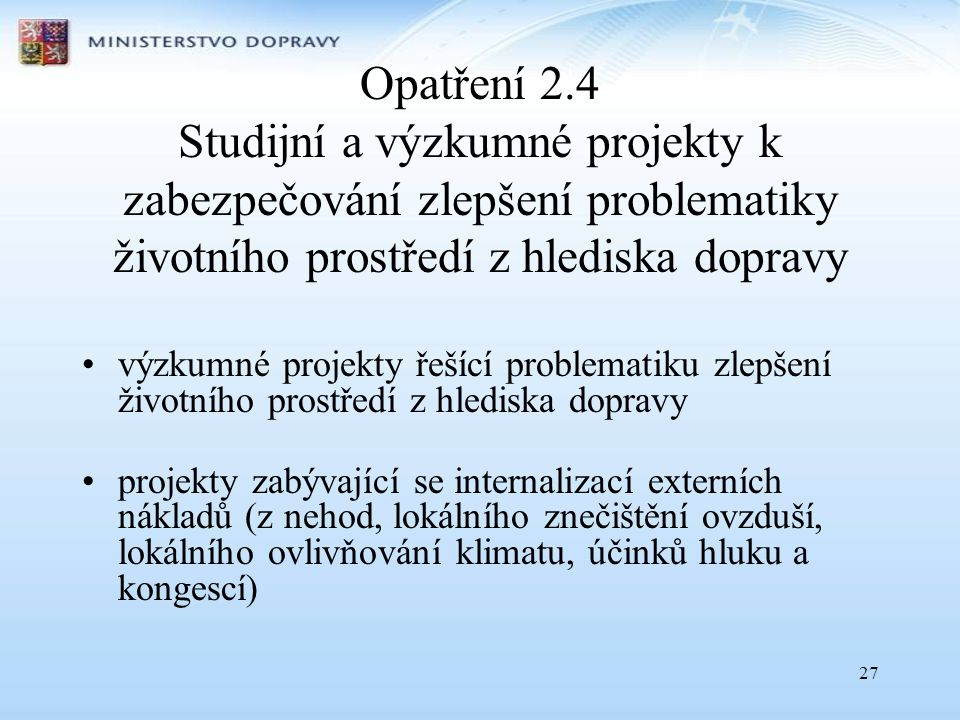 Opatření 2.4 Studijní a výzkumné projekty k zabezpečování zlepšení problematiky životního prostředí z hlediska dopravy
