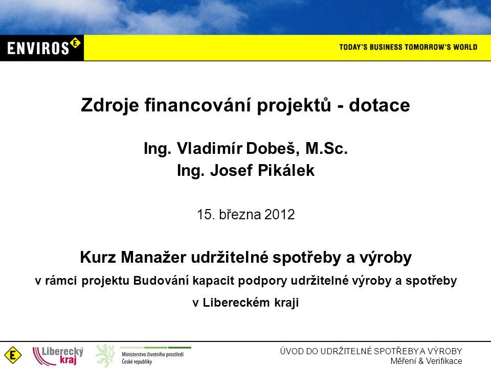 Zdroje financování projektů - dotace Ing. Vladimír Dobeš, M. Sc. Ing