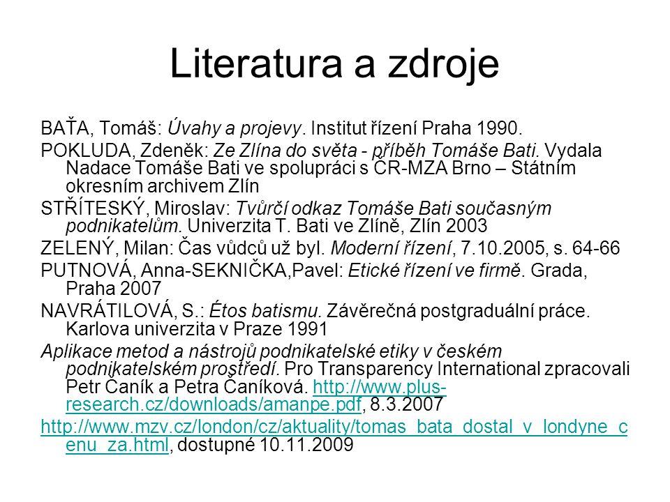 Literatura a zdroje BAŤA, Tomáš: Úvahy a projevy. Institut řízení Praha 1990.