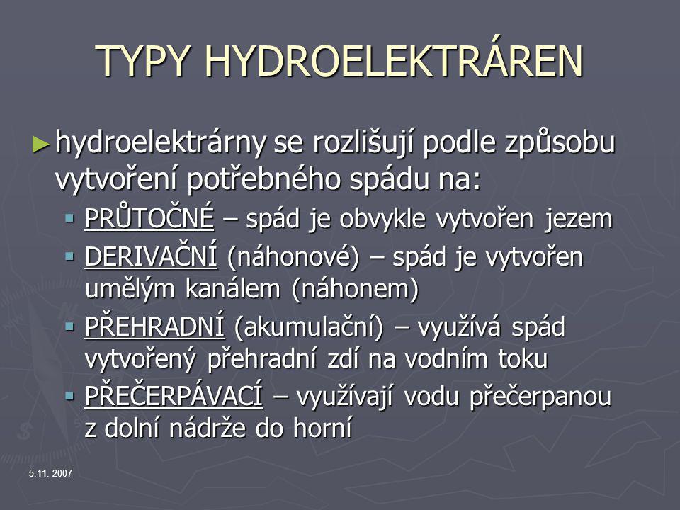 TYPY HYDROELEKTRÁREN hydroelektrárny se rozlišují podle způsobu vytvoření potřebného spádu na: PRŮTOČNÉ – spád je obvykle vytvořen jezem.