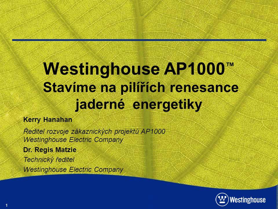 Westinghouse AP1000™ Stavíme na pilířích renesance jaderné energetiky