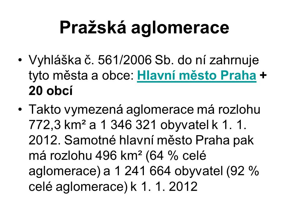 Pražská aglomerace Vyhláška č. 561/2006 Sb. do ní zahrnuje tyto města a obce: Hlavní město Praha + 20 obcí.
