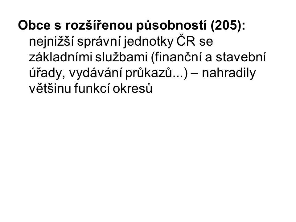Obce s rozšířenou působností (205): nejnižší správní jednotky ČR se základními službami (finanční a stavební úřady, vydávání průkazů...) – nahradily většinu funkcí okresů