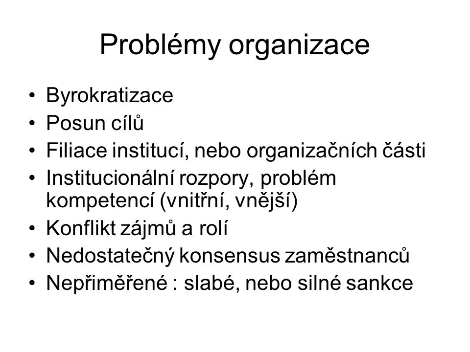 Problémy organizace Byrokratizace Posun cílů