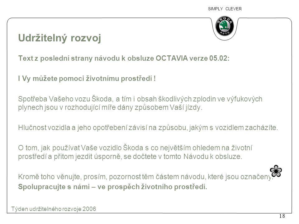 Udržitelný rozvoj Text z poslední strany návodu k obsluze OCTAVIA verze 05.02: I Vy můžete pomoci životnímu prostředí !