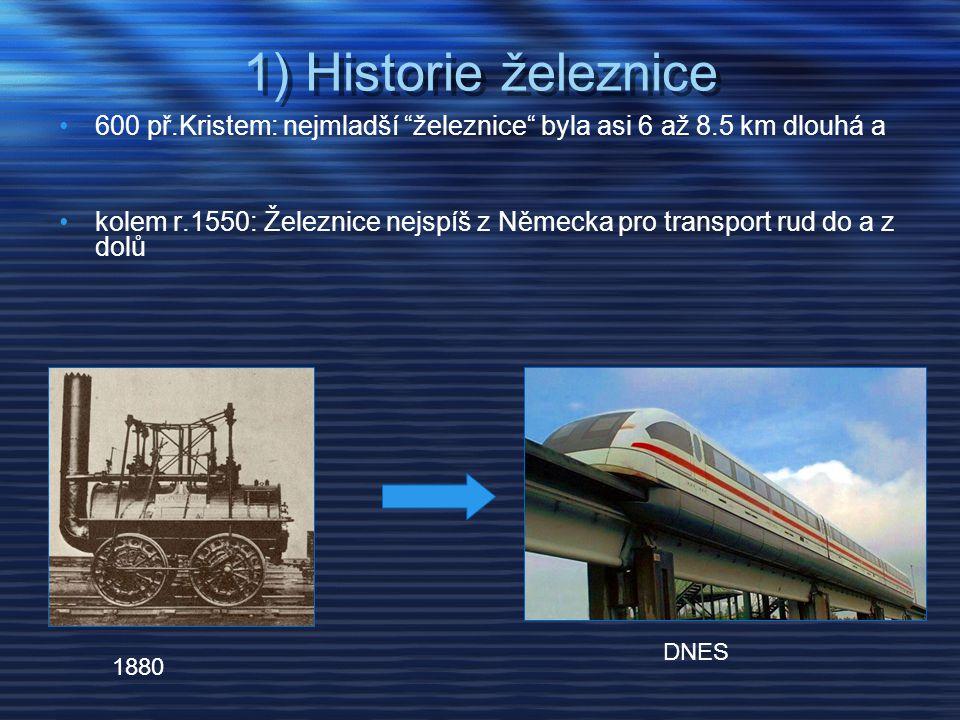 1) Historie železnice 600 př.Kristem: nejmladší železnice byla asi 6 až 8.5 km dlouhá a.