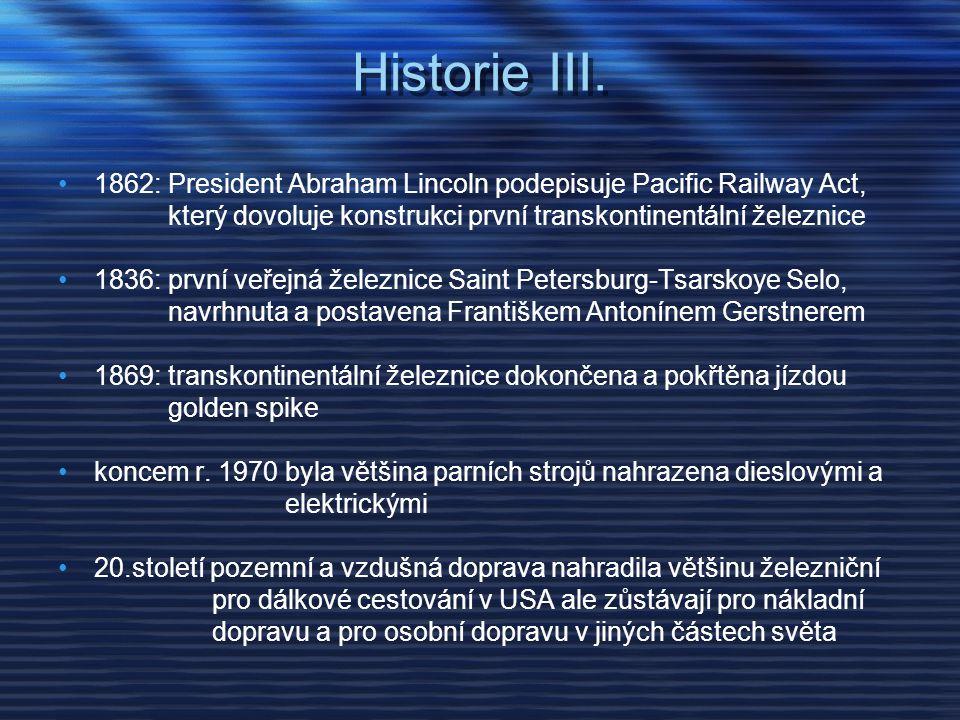 Historie III. 1862: President Abraham Lincoln podepisuje Pacific Railway Act, který dovoluje konstrukci první transkontinentální železnice.