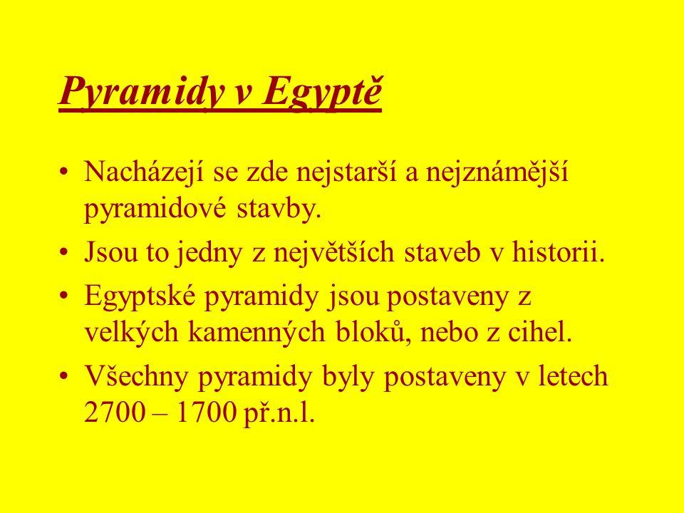 Pyramidy v Egyptě Nacházejí se zde nejstarší a nejznámější pyramidové stavby. Jsou to jedny z největších staveb v historii.