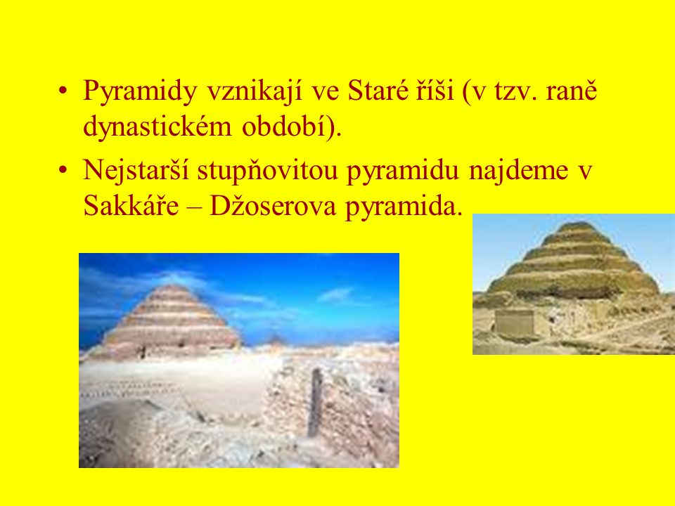 Pyramidy vznikají ve Staré říši (v tzv. raně dynastickém období).