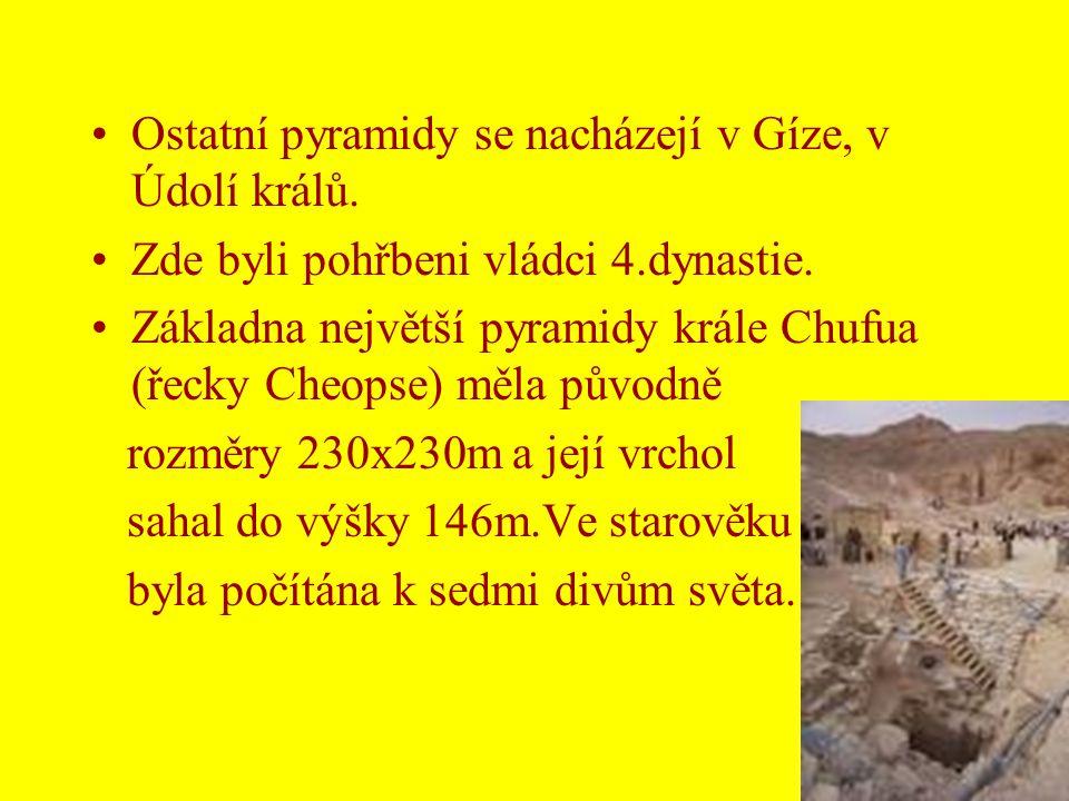Ostatní pyramidy se nacházejí v Gíze, v Údolí králů.