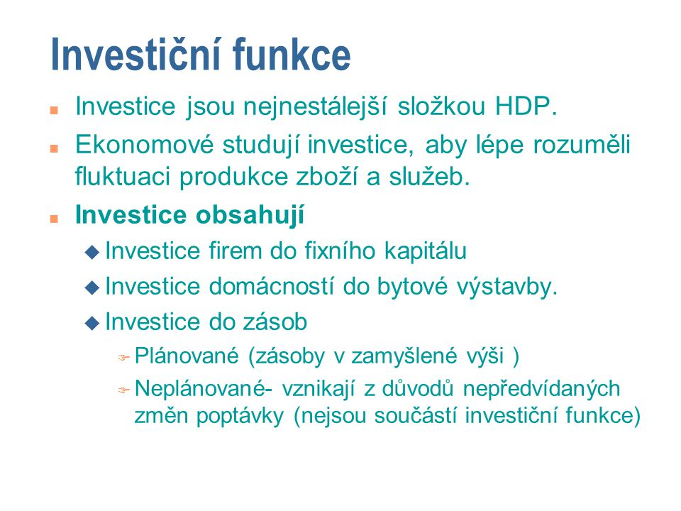 Investiční funkce Investice jsou nejnestálejší složkou HDP.