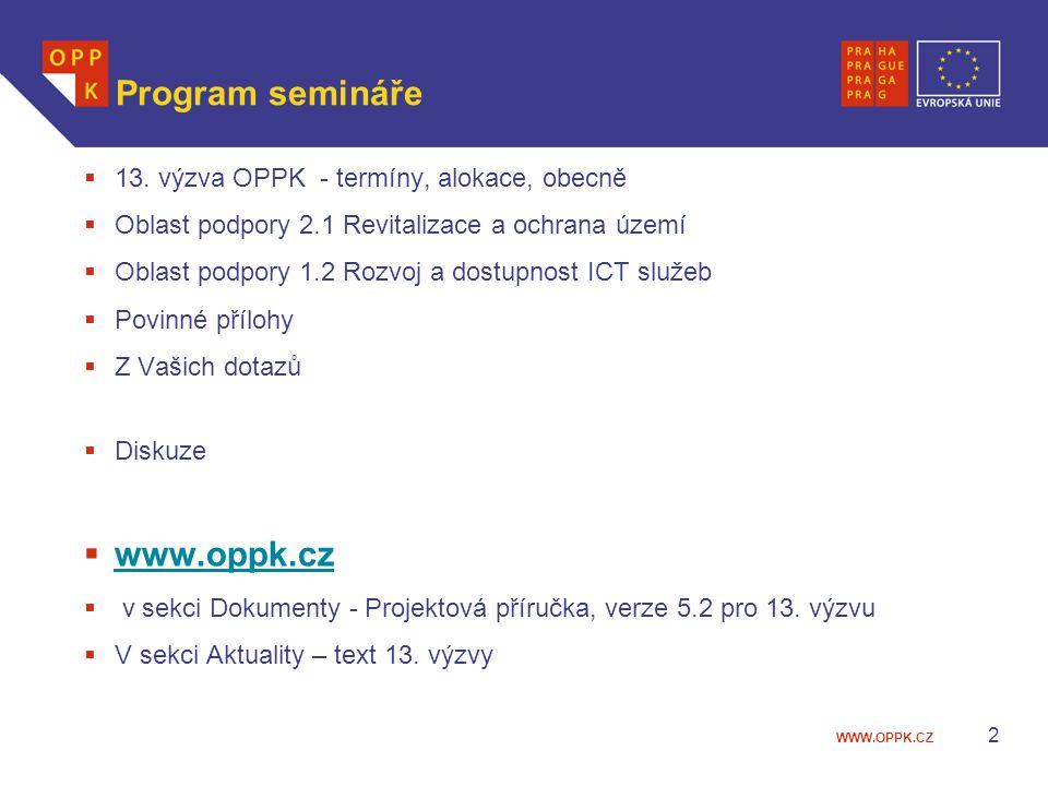 Program semináře www.oppk.cz 13. výzva OPPK - termíny, alokace, obecně