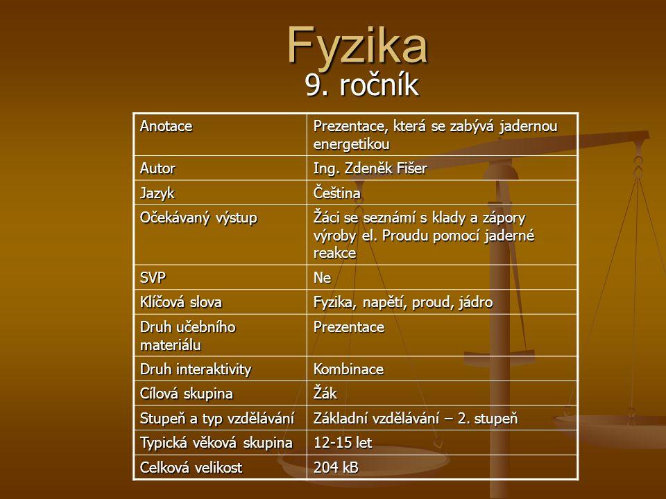 Fyzika 9. ročník. Anotace. Prezentace, která se zabývá jadernou energetikou. Autor. Ing. Zdeněk Fišer.