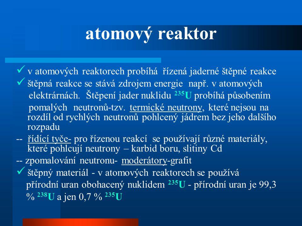 atomový reaktor v atomových reaktorech probíhá řízená jaderné štěpné reakce. štěpná reakce se stává zdrojem energie např. v atomových.