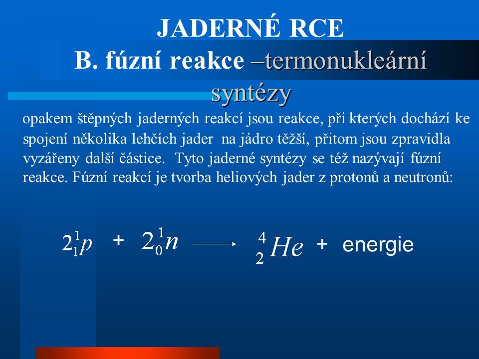 JADERNÉ RCE B. fúzní reakce –termonukleární syntézy