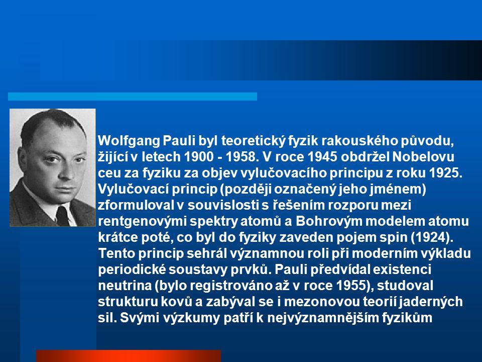 Wolfgang Pauli byl teoretický fyzik rakouského původu, žijící v letech 1900 - 1958.