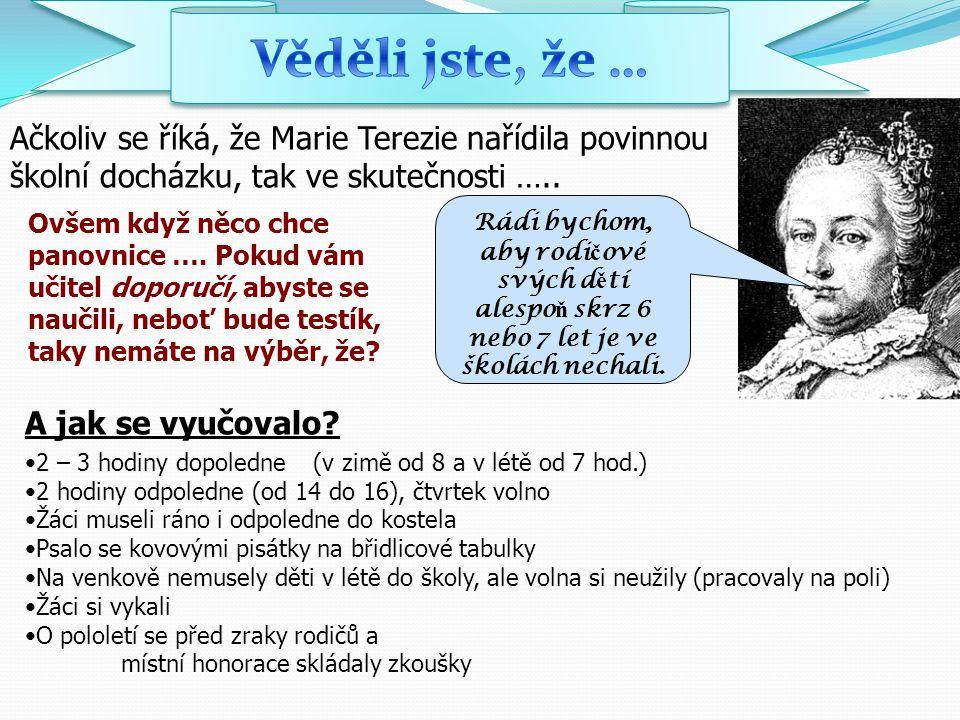 Věděli jste, že … Ačkoliv se říká, že Marie Terezie nařídila povinnou školní docházku, tak ve skutečnosti …..
